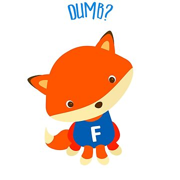 Dumb Fox? T-shirt with a Mark Zuckerberg Quote. A Cute Fox with a blue shirt wondering why he is called dumb. by FunnyAddicting