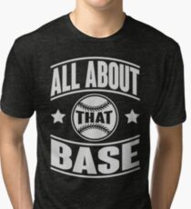 All about that base Tri-blend T-Shirt