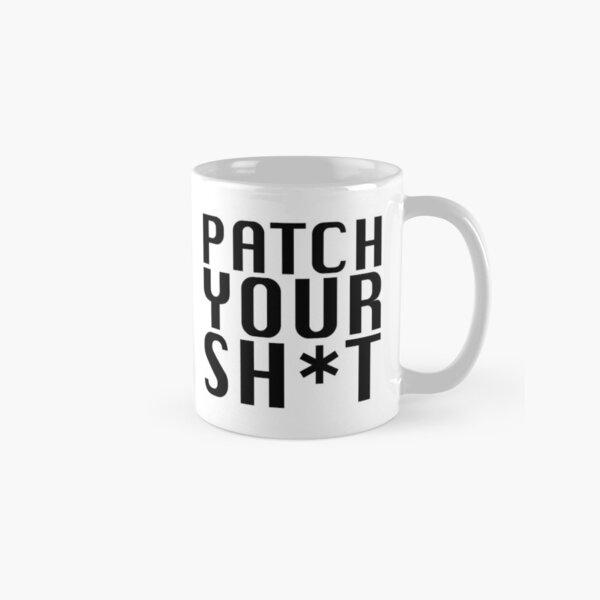 Patch Your Sh*t Classic Mug