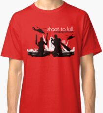 Shoot To Kill Classic T-Shirt