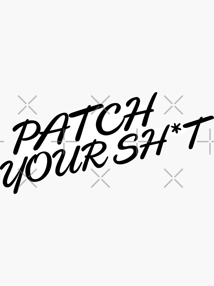 Patch Your Sh*t (Fancy) by grantsewell
