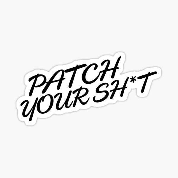 Patch Your Sh*t (Fancy) Sticker