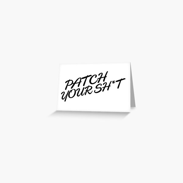 Patch Your Sh*t (Fancy) Greeting Card