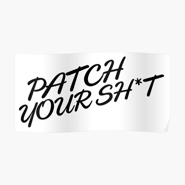 Patch Your Sh*t (Fancy) Poster