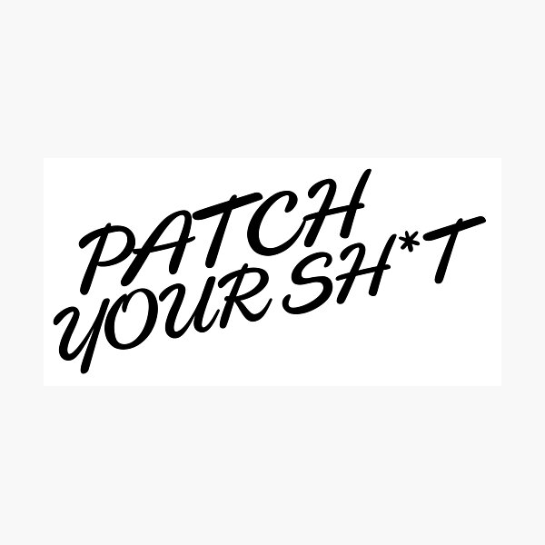 Patch Your Sh*t (Fancy) Photographic Print