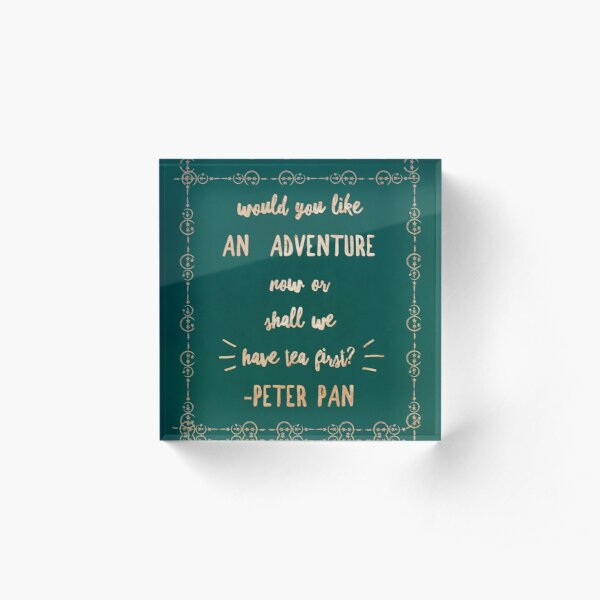 Would you like an  Adventure  Now Or shall we Have tea First? Peter Pan Quote Rose Gold Typography Acrylic Block