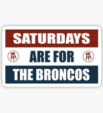 Saturdays are for the Broncos  Sticker