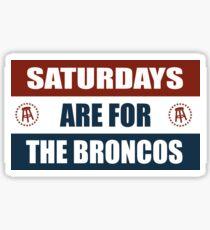 Saturdays are for the Broncos  Sticker