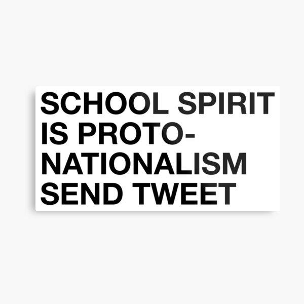 school spirit is proto-nationalism send tweet Metal Print