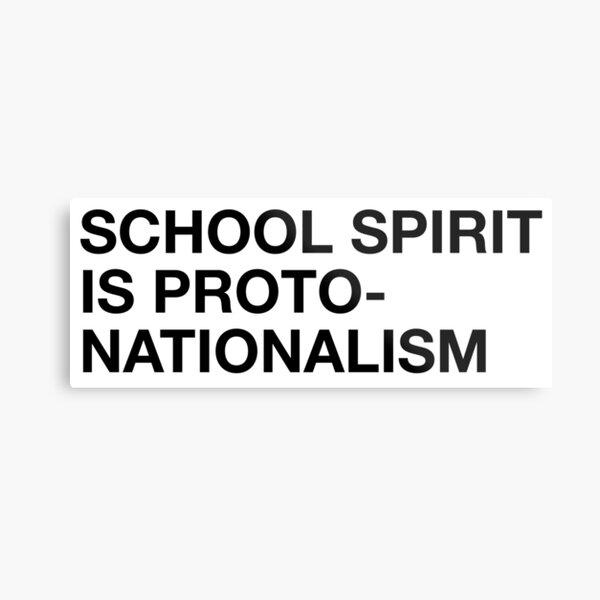 school spirit is proto-nationalism Metal Print