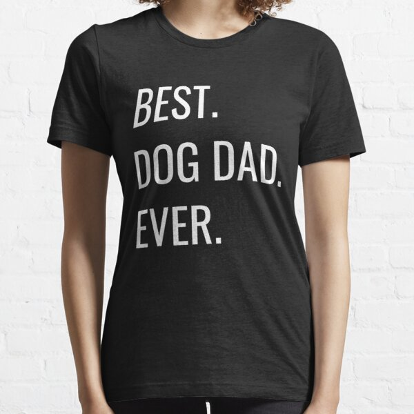 Best Dog Dad Ever Cool T-Shirt Gift tshirt Essential T-Shirt