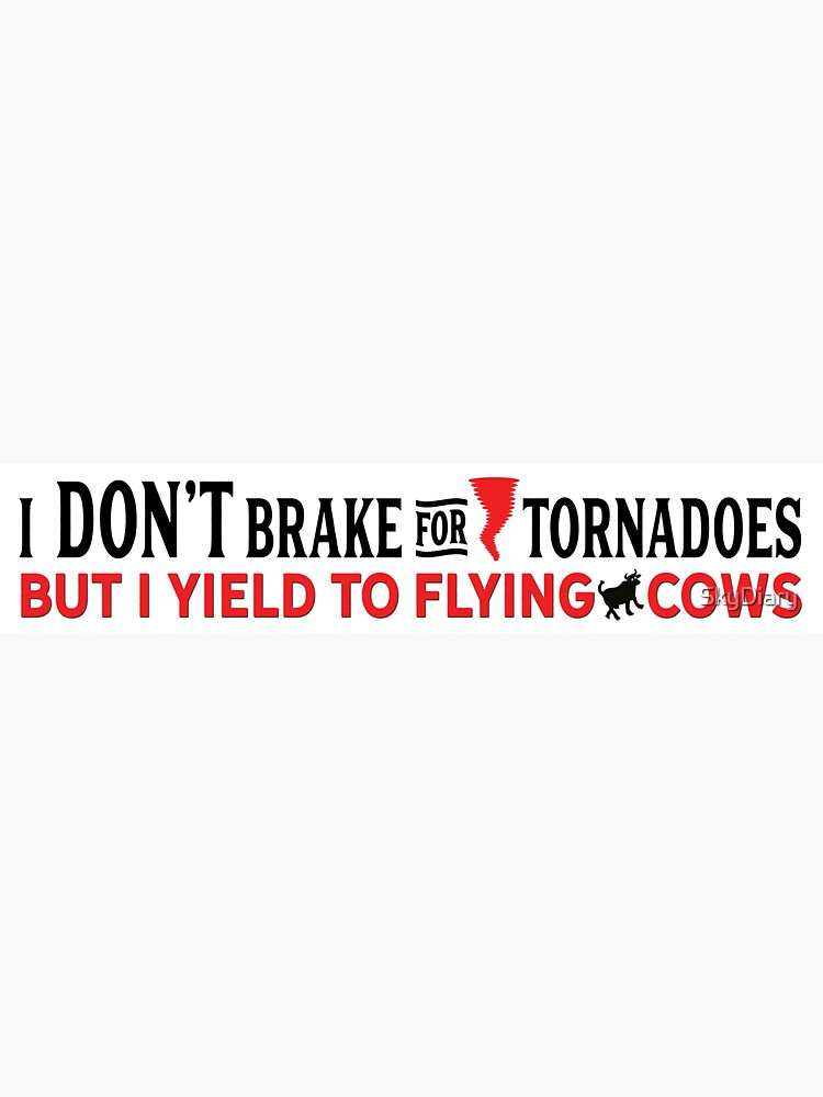 I Don't Brake for Tornadoes - I Yield to Flying Cows sticker by SkyDiary