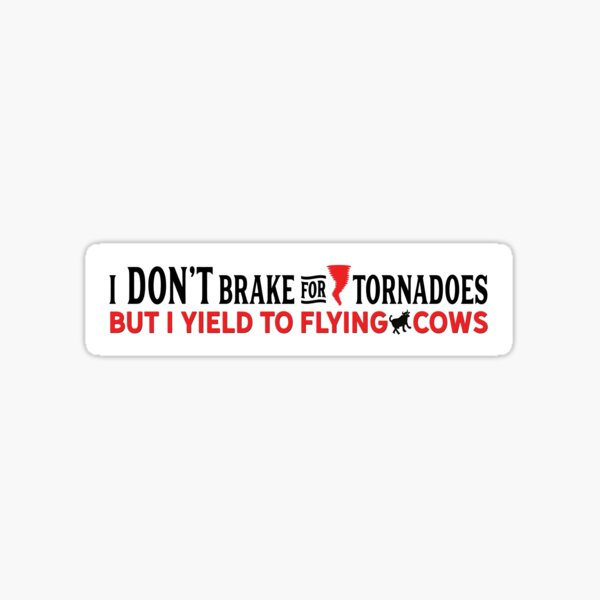 I Don't Brake for Tornadoes - I Yield to Flying Cows sticker Sticker