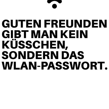 Good friends do not give a kiss, but the WLAN password. by normaniac77