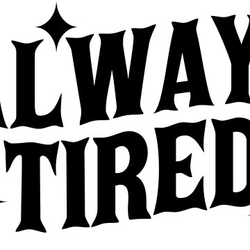 always tired by 17slwt