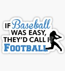 If baseball was easy, they'd call it football Sticker
