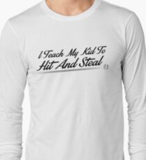 I teach my kids to hit and steal Long Sleeve T-Shirt