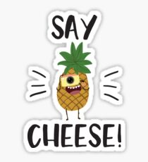say cheese pineapple Sticker