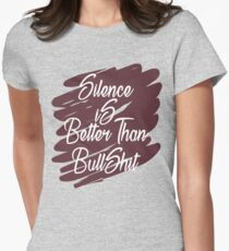 Silence is Better Than Bullshit Shirts BY WearYourPassion  Women's Fitted T-Shirt