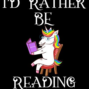 I'd Rather Be Reading Unicorn Readers by FutureInTheAir