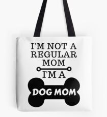 I'm Not A Regular Mom - I'm A DOG MOM Tote Bag