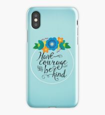 Have Courage and Be Kind iPhone Case/Skin