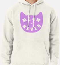 Meow or never Pullover Hoodie