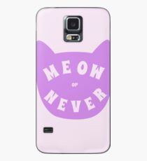 Meow or never Case/Skin for Samsung Galaxy