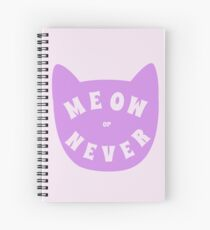 Meow or never Spiral Notebook
