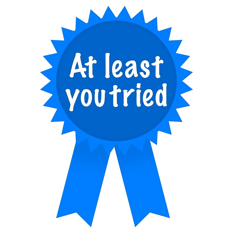 Quot At Least You Tried Quot Posters By Andrecristillo Redbubble