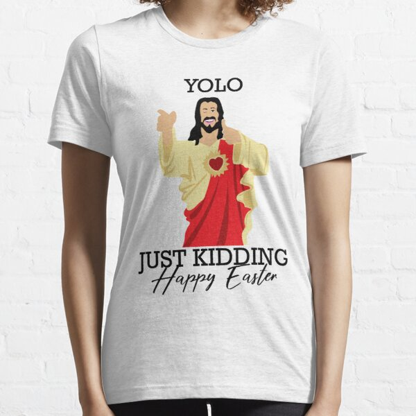 Yolo Just Kidding Happy Easter Funny Jesus Shirt Essential T-Shirt