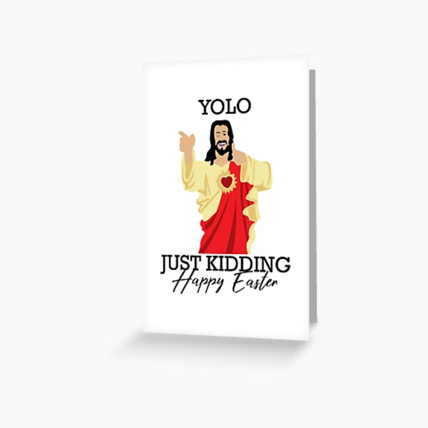 Yolo Just Kidding Happy Easter Funny Jesus Shirt Greeting Card