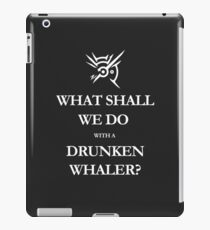 What shall we do with a drunken whaler...? iPad Case/Skin