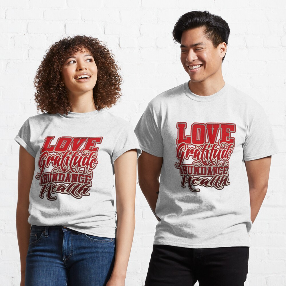 Love Gratitude Abundance Health Classic T-Shirt
