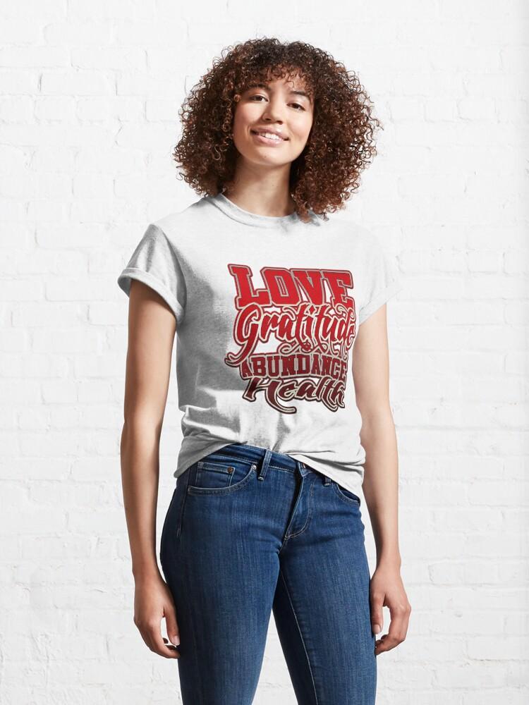 Alternate view of Love Gratitude Abundance Health Classic T-Shirt