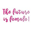 the future is female! by twentyoneplots