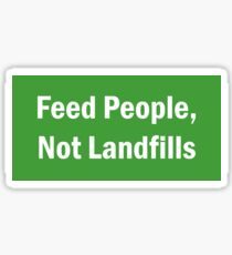 Feed People, Not Landfills Sticker