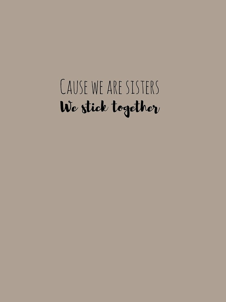 Cause We Are Sisters We Stick Together Graphic T Shirt Dress By