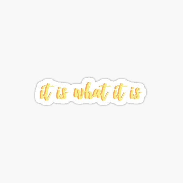 It is what it is yellow orange layered Sticker