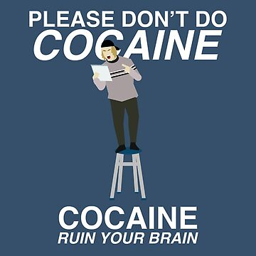 Please Don't Do Cocaine. Cocaine Ruin Your Brain. by Sailboat88