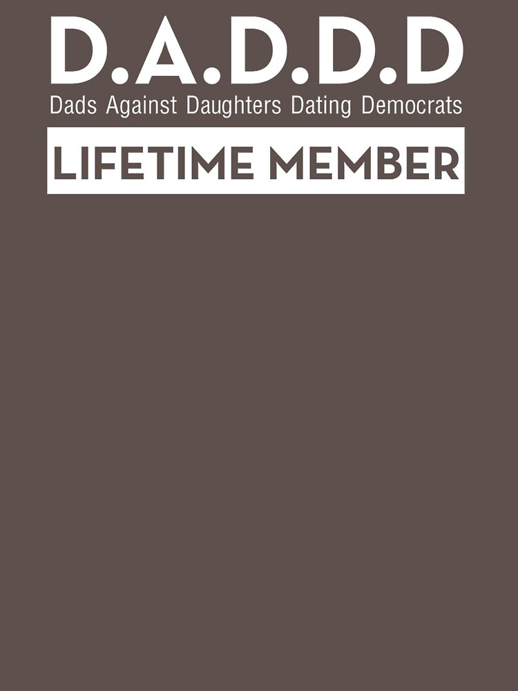 DADDD Dads Against Daughters Dating Democrats by Rithey79