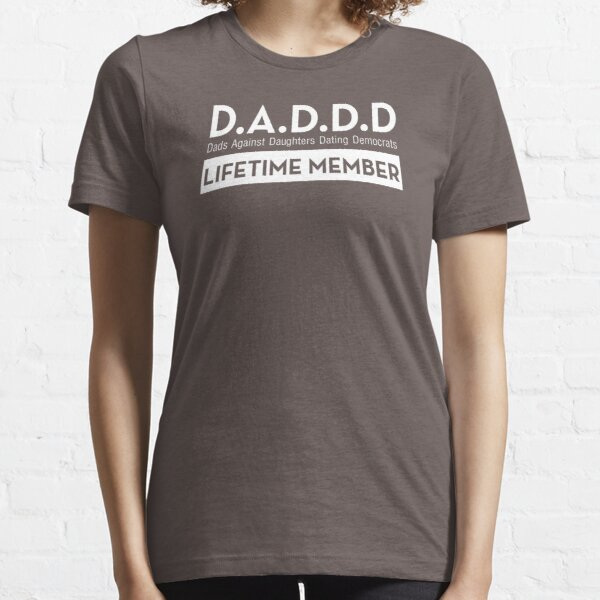 DADDD Dads Against Daughters Dating Democrats Essential T-Shirt