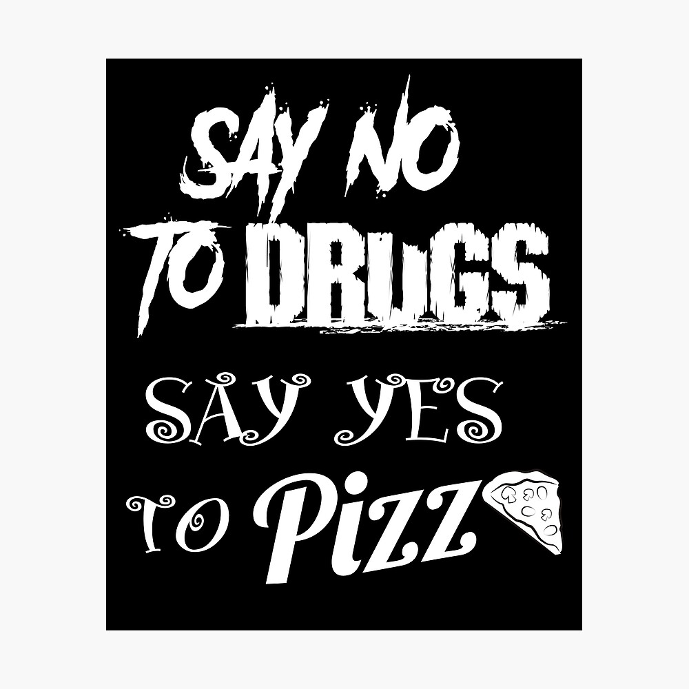 Say No To Drugs Say Yes To Pizza Poster By Kieranight Redbubble