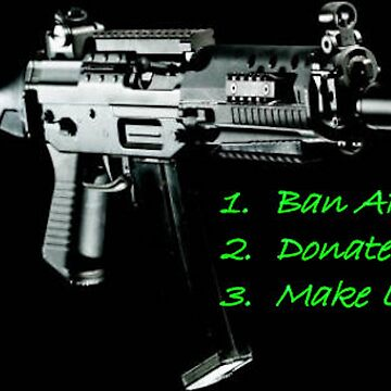 1. BAN AR 15s, 2. Donate Blood, 3. Make Love by Jgreenphd