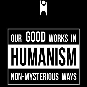 Humanism -- Our Good Works in Non-Mysterious Ways by oddmetersam