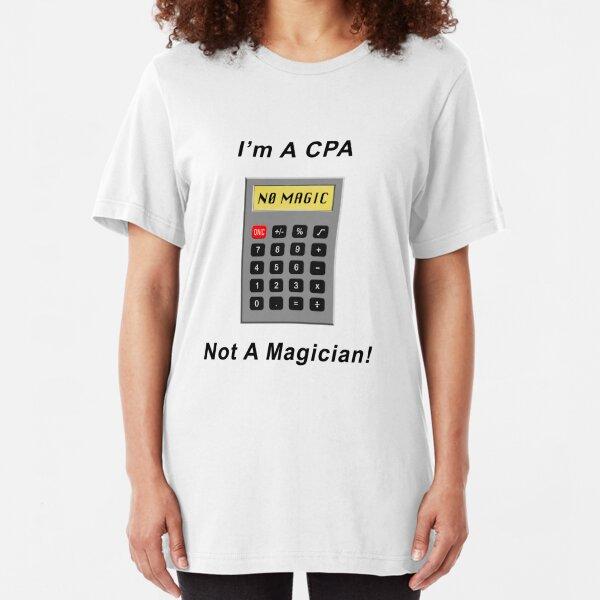 I'm A CPA - Not A Magician! Slim Fit T-Shirt