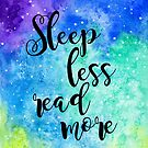 Sleep Less Read More by marquisdusoleil