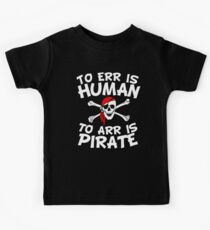 To Err Is Human To Arr Is Pirate Kids Tee