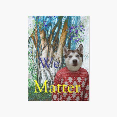 We Matter Art Board Print