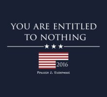 YOU ARE ENTITLED TO NOTHING - HOUSE OF CARDS | Unisex T-Shirt